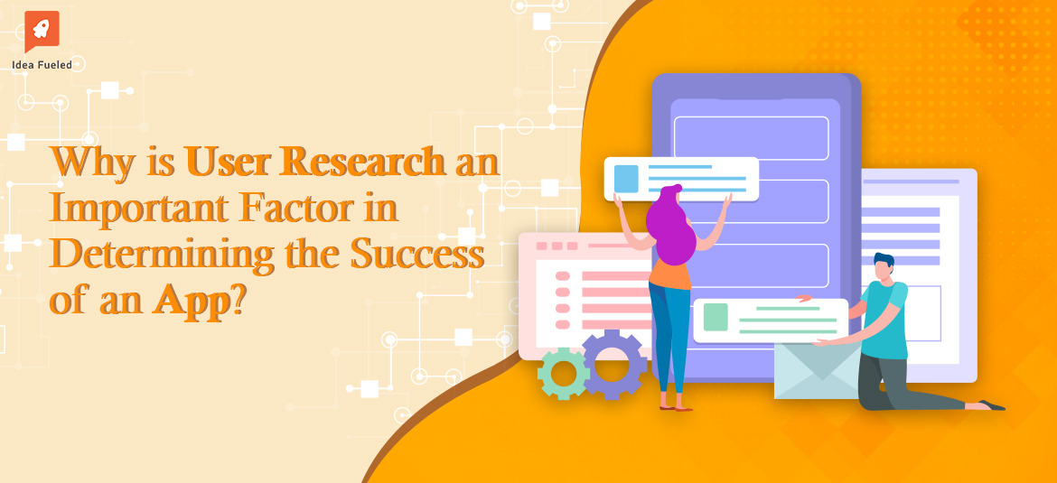 Why Is User Research An Important Factor In Determining The Success Of An App