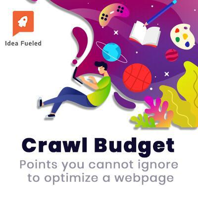 Crawl Budget: Points you cannot ignore to optimize a webpage
